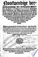 Jacob Jansz. [Scheedemaker, alias Kist] [en Hans de Ries] Nootwendige verantwoordinge der verdructer waerheyt ... Anno 1591 door Pieter Cornelisz. ... met sesthien argumenten bestreden ... contrarie der leere Christi ... Alles grontlick wederleyt ..