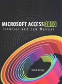 Microsoft Access 2010 Tutorial and Lab Manual