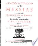 Luister En Cieraad Van De Messias Vertoond Uit Eenige Plaatsen Der H Schrift