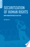 Securitization of Human Rights  North Korean Refugees in East Asia
