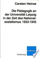 Die Pädagogik an der Universität Leipzig in der Zeit des Nationalsozialismus 1933-1945