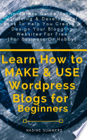 Learn How to MAKE   USE Wordpress Blogs for Beginners