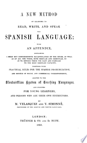 A new method of learning to read, write, and speak the Spanish language ...