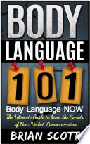 Body Language 101 Body Language Now The Ultimate Guide To Learn The Secrets Of Non Verbal Communication
