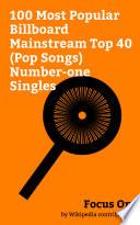 Focus On 100 Most Popular Billboard Mainstream Top 40 Pop Songs Number One Singles