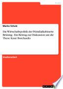 Die Wirtschaftspolitik der Präsidialkabinette Brüning - Ein Beitrag zur Diskussion um die These Knut Borchardts