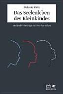 Das Seelenleben des Kleinkindes und andere Beiträge zur Psychoanalyse