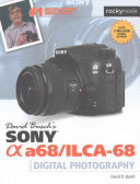David Busch s Sony Alpha A68 ILCA 68 Guide to Digital Photography
