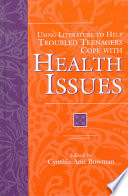 Using Literature To Help Troubled Teenagers Cope With Health Issues book