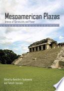 Mesoamerican plazas : arenas of community and power / edited by Kenichiro Tsukamoto and Takeshi Inomata.