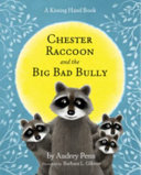 Chester Raccoon And The Big Bad Bully : asks him to gather his...