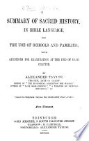 A Summary of Sacred History in Bible language  for the use of schools     with questions for examination  First thousand