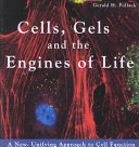 Cells  gels and the engines of life