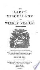 The Lady s Miscellany  Or  Weekly Visitor  for the Use and Amusement of Both Sexes