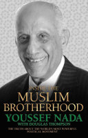 Inside the Muslim Brotherhood - The Truth About The World's Most Powerful Political Movement Man Who Knows Most Of The Untold Story