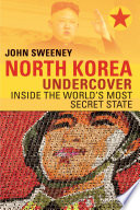 North Korea Undercover  Inside the World s Most Secret State