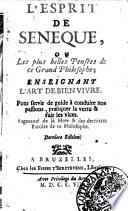 L'esprit de Seneque, ou Les plus belles pensées de ce grand philosophe; einsegnant l'art de bien vivre ..
