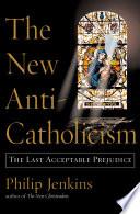 The New Anti-Catholicism