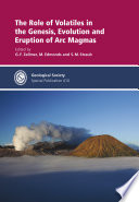 The Role of Volatiles in the Genesis, Evolution and Eruption of Arc Magmas