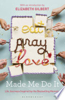 Eat Pray Love Made Me Do It by