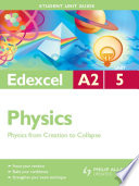 Edexcel A2 Physics Student Unit Guide  Unit 5 Physics from Creation to Collapse