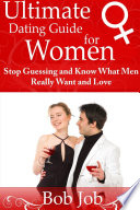 Ultimate Dating Guide for Women  Stop Guessing and Know What Men Really Want and Love