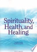 Spirituality, Health, and Healing