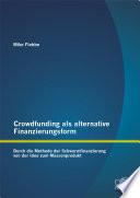 Crowdfunding als alternative Finanzierungsform: Durch die Methode der Schwarmfinanzierung von der Idee zum Massenprodukt