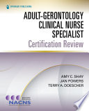 Adult Gerontology Clinical Nurse Specialist Certification Review