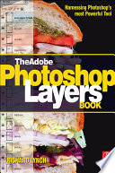 The Adobe Photoshop Layers Book  Harnessing Photoshop s Most Powerful Tool  covers Photoshop CS3