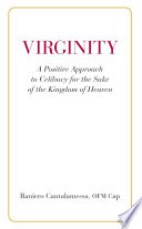 Virginity A Positive Approach To Celibacy For The Sake Of The Kingdom Of Heaven