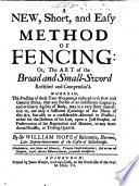 A New  Short  and Easy Method of Fencing  or  the Art of the broad and small sword rectified and compendiz d  etc