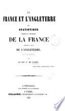 La France et l Angleterre  ou Statistique morale et physique de la France compar  e    celle de l Angleterre  sur tous les points analogues