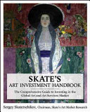 Skate S Art Investment Handbook The Comprehensive Guide To Investing In The Global Art And Art Services Market