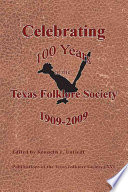 Celebrating 100 Years Of The Texas Folklore Society 1909 2009