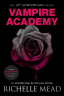 Vampire Academy 10th Anniversary Edition : exclusive, never-before-seen collection of stories that sheds new...
