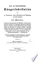 Land- und stadtwirthschaftliche Düngerfabrikation, oder die Verwaltung, höhere Verwerthung und Beseitigung des übeln Geruchs der Abtritte, etc