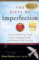 The Gifts Of Imperfection Let Go Of Who You Think You Re Supposed To Be And Embrace Who You Are book