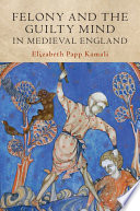 Felony and the Guilty Mind in Medieval England Book PDF