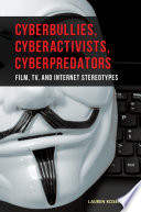 Cyberbullies  Cyberactivists  Cyberpredators  Film  TV  and Internet Stereotypes