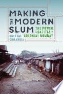 Making the Modern Slum