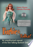 Barbie Talks   An Expose  of the First Talking Barbie Doll  the Humorous and Poignant Adventures of Two Former Mattel Toy Designers
