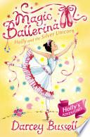 Holly and the Silver Unicorn  Magic Ballerina  Book 14