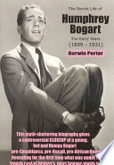 The Secret Life Of Humphrey Bogart : of hollywood's most famous movie star....