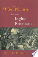 Five Women Of The English Reformation : the heroic struggles and sacrifices of men. but...