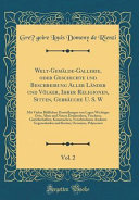 Welt-Gemälde-Gallerie, oder Geschichte und Beschreibung Aller Länder und Völker, Ihrer Religionen, Sitten, Gebräuche U. S. W, Vol. 2