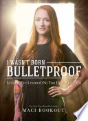 I Wasn t Born Bulletproof