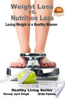 Weight Loss vs. Nutrition Loss - Losing Weight in a Healthy Manner