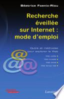 Recherche éveillée sur Internet : mode d'emploi. Outils et méthodes pour explorer le Web
