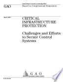 Critical Infrastructure Protection Challenges And Efforts To Secure Control Systems Report To Congressional Requesters